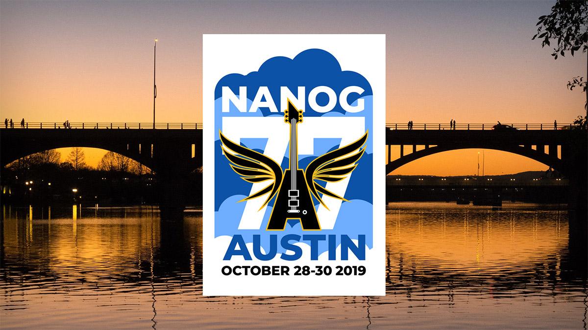 NANOG 77 - Austin, October 28-30, 2019