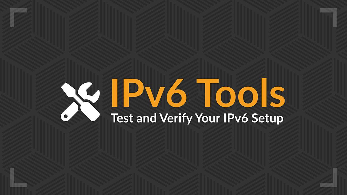 IPv6 Tools: Test and Verify Your IPv6 Setup